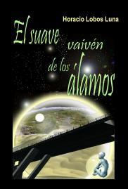 """Portada """"El suave vaiven de los Alamos"""" (cuentos ciencia ficción). Horacio Lobos Luna, 2008. ."""