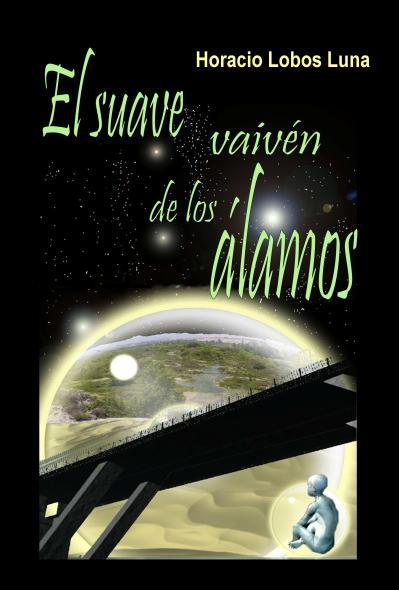 """Portada """"El suave vaivén de los Alamos"""". Cuentos ciencia ficción, 2008. Horacio Lobos Luna."""